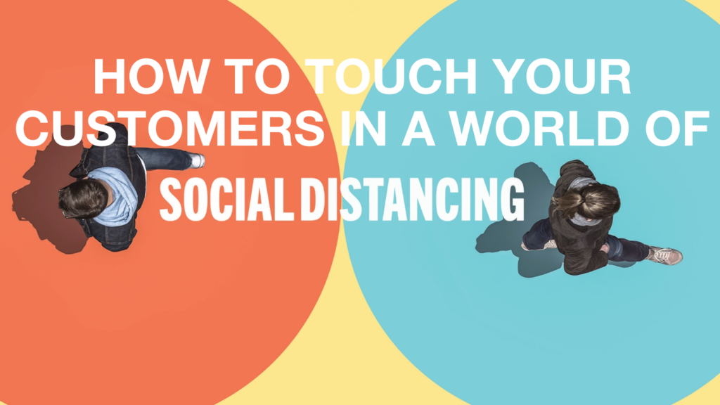 Touch your customers in a social distance